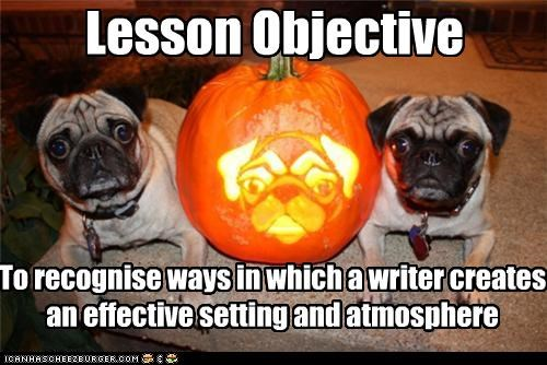 Lesson Objective To recognise ways in which a writer creates an effective setting and atmosphere