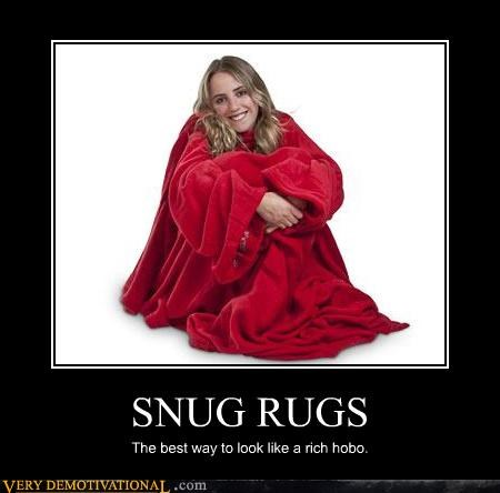 SNUG RUGS The best way to look like a rich hobo.