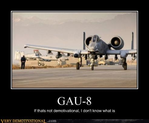 GAU-8 If thats not demotivational, I don't know what is