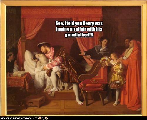 See, I told you Henry was having an affair with his grandfather!!!!