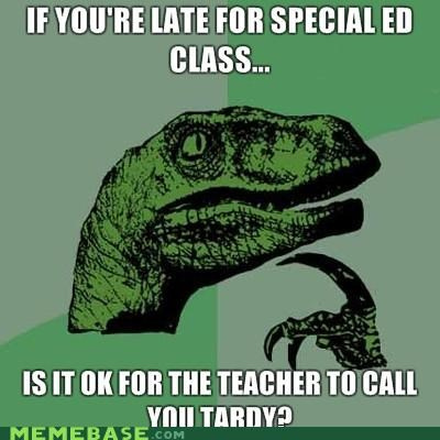 late,Memes,philosoraptor,special education