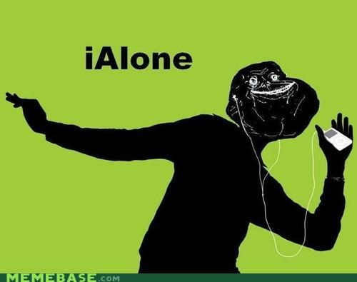 forever alone ipod Memes - 4132966912