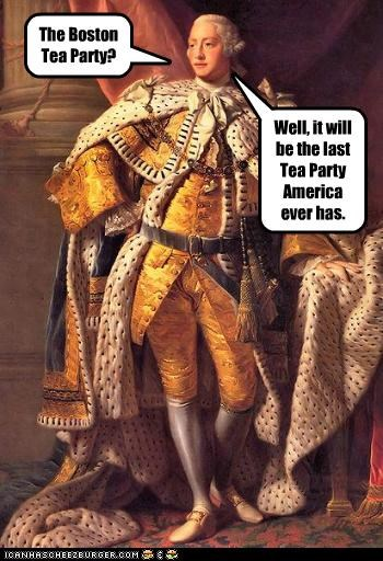 The Boston Tea Party? Well, it will be the last Tea Party America ever has.
