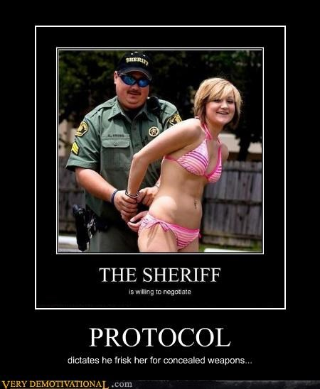 PROTOCOL dictates he frisk her for concealed weapons...