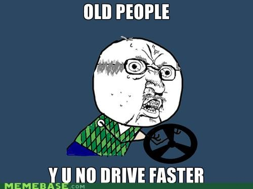 bad drivers Memes old people Y U No Guy - 4138380288