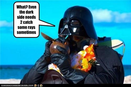 What? Even the dark side needs 2 catch some rays sometimes