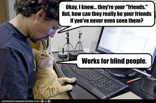 blind caption captioned cat computer digital excuse explanation friends Hall of Fame online people works
