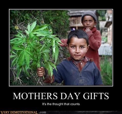 drugs,gifts,kids,mothers,mothers day,sad but true,weed,wtf