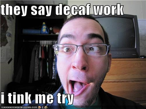 caffeine coffee decaf derp glasses television this kid - 4142297088