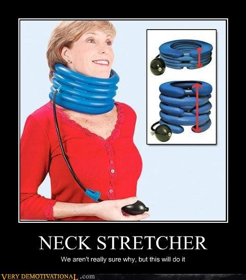 NECK STRETCHER We aren't really sure why, but this will do it