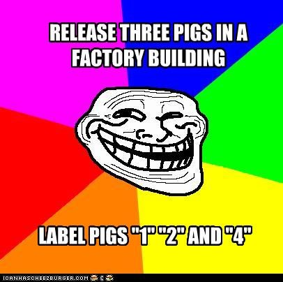 """RELEASE THREE PIGS IN A FACTORY BUILDING LABEL PIGS """"1"""" """"2"""" AND """"4"""""""
