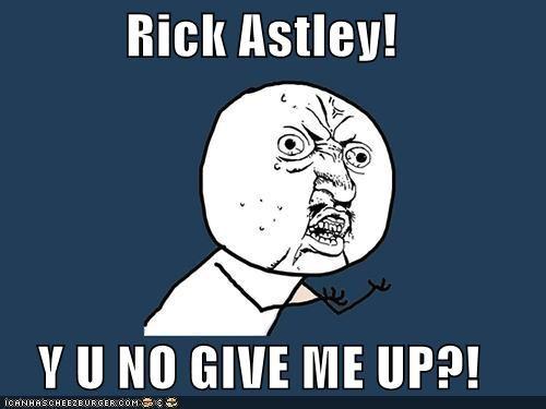 Memes,rick astley,rickroll,Y U No Guy
