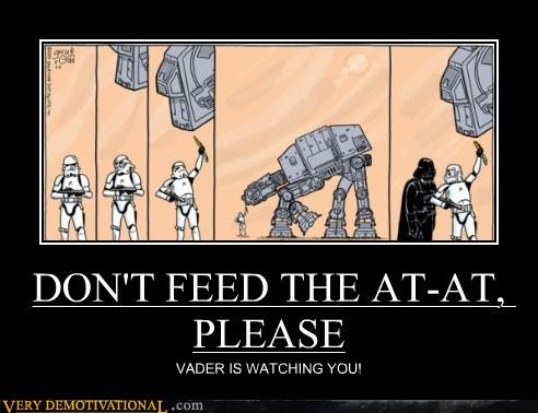 DON'T FEED THE AT-AT, PLEASE VADER IS WATCHING YOU!