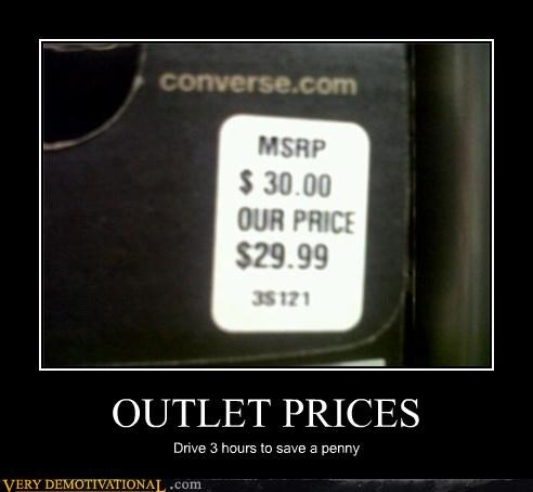 OUTLET PRICES Drive 3 hours to save a penny