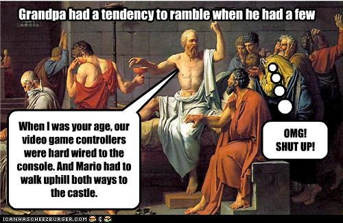 When I was your age, our video game controllers were hard wired to the console. And Mario had to walk uphill both ways to the castle. Grandpa had a tendency to ramble when he had a few OMG! SHUT UP!