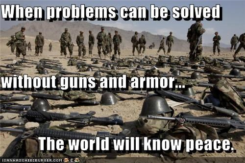lolz,military,peace,soldiers,weapons