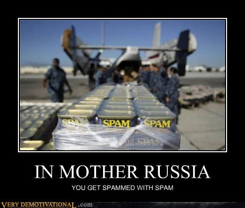 IN MOTHER RUSSIA YOU GET SPAMMED WITH SPAM