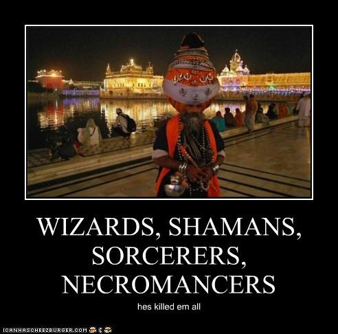 WIZARDS, SHAMANS, SORCERERS, NECROMANCERS hes killed em all