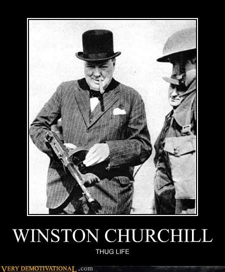 Badass,guns,history lesson,thug,winston churchill