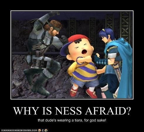 WHY IS NESS AFRAID? that dude's wearing a tiara, for god sake!