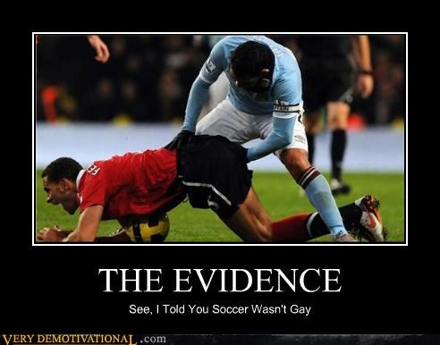 THE EVIDENCE See, I Told You Soccer Wasn't Gay