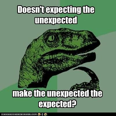 Doesn't expecting the unexpected make the unexpected the expected?