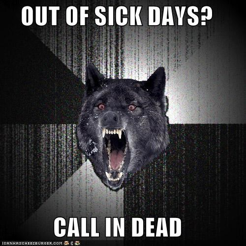 dead hr Insanity Wolf Memes sick day - 4166534912