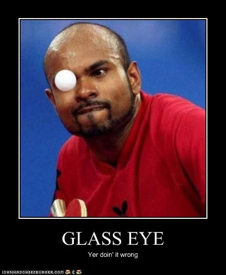 GLASS EYE Yer doin' it wrong