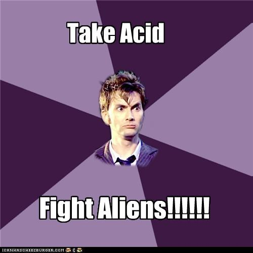 acid Aliens doctor who Memes standard operating procedure - 4167880192