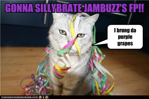 GONNA SILLYBRATE JAMBUZZ'S FP!! I brung da purple grapes