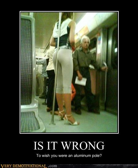 babes butts poles public transportation sad but true wishes - 4168804864