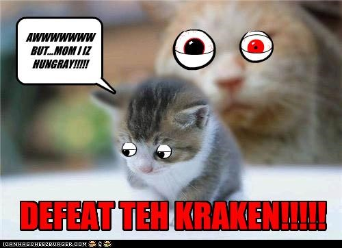 DEFEAT TEH KRAKEN!!!!! AWWWWWWW BUT...MOM I IZ HUNGRAY!!!!!
