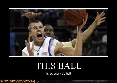THIS BALL Is as scary as hell