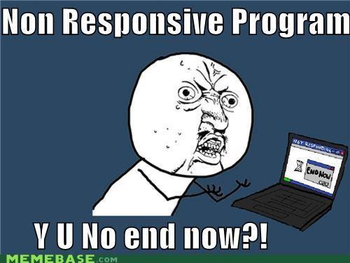 Memes unresponsive program Y U No Guy - 4174341376
