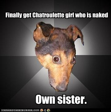chatroullete Depression Dog eyebleach Memes sister