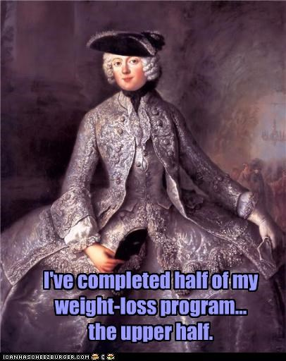 I've completed half of my weight-loss program... the upper half.