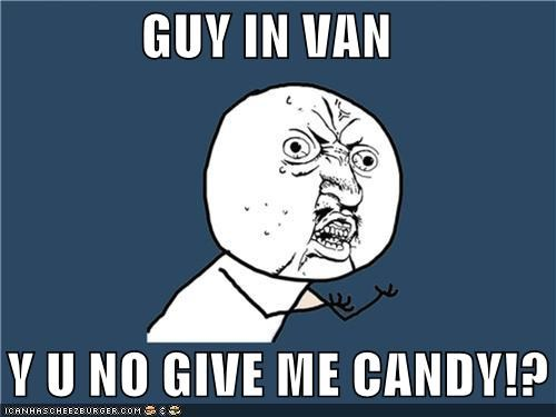 candy van man too old Y U No Guy - 4174848000