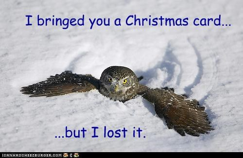 I bringed you a Christmas card... ...but I lost it.