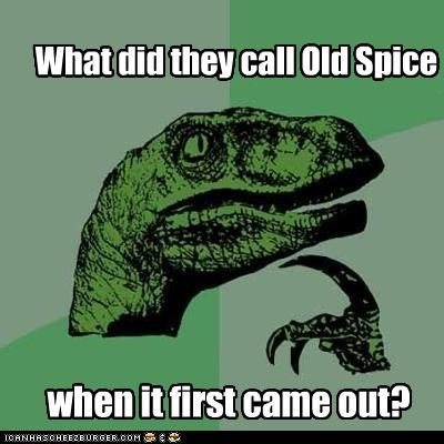 new spice,old spice,philosoraptor