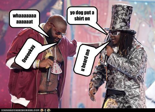 yo dog put a shirt on whaaaaaaaaaaaaat u heard me Oooookay