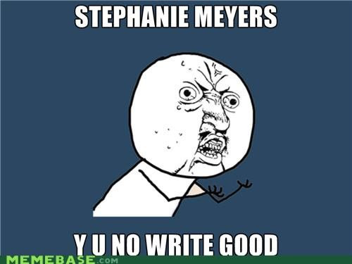 stephanie meyer,twilight,Y U No Guy