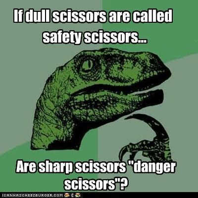 danger,philosoraptor,safety,scissors