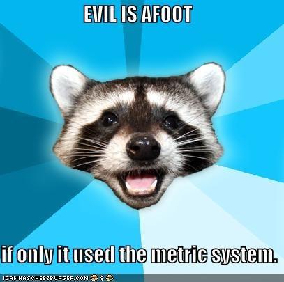 evil Lame Pun Coon Memes metric system - 4184070144