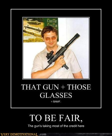 BAMF fair glasses guns lol sad but true