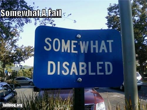 disabled,failboat,oddly specific,signs,somewhat
