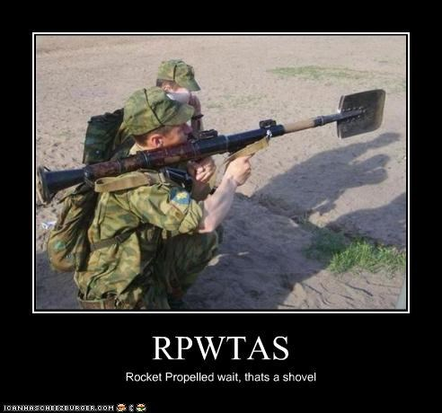 RPWTAS Rocket Propelled wait, thats a shovel
