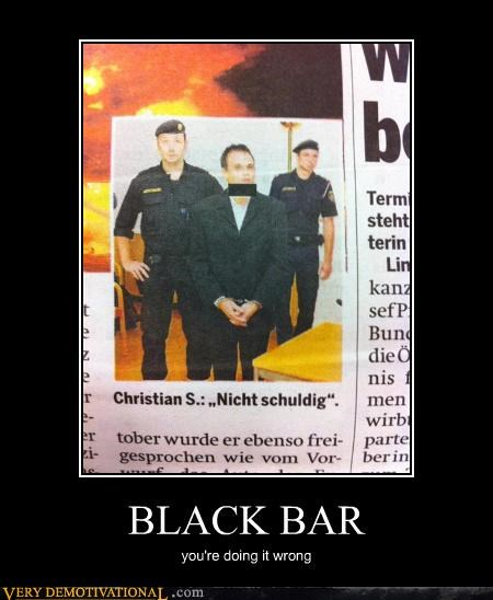 black bar,censorship,Media,newspaper,You are doing it wrong