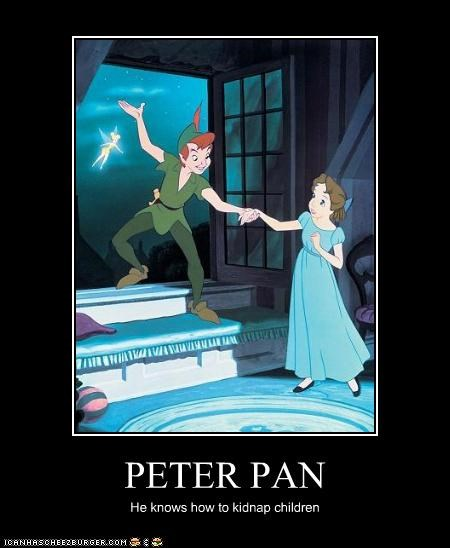PETER PAN He knows how to kidnap children