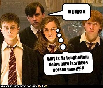 Why is Mr Longbottom doing here is a three person gang??? Hi guys!!!