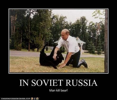 IN SOVIET RUSSIA Man kill bear!
